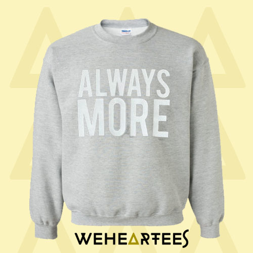 Always More Sweatshirt