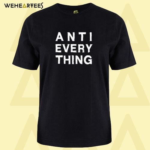 Anti Everything T Shirt