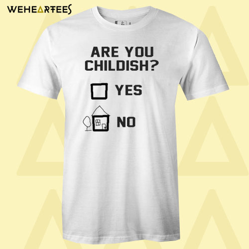 Are You Childish T Shirt