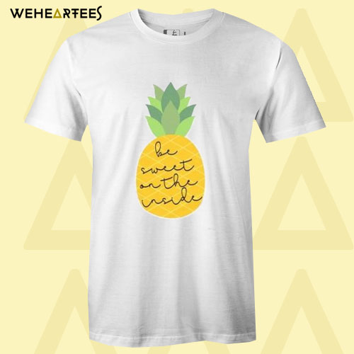 Be Sweet Pineapple T Shirt