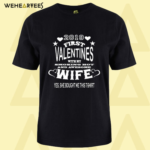 2019 First valentines with my awesome WIFE T Shirt