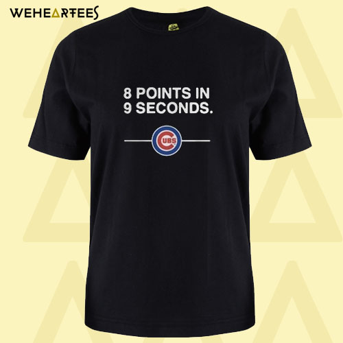 8 points in 9 seconds baseball Chicago Cubs T Shirt