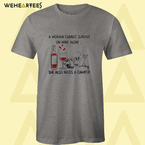 A woman cannot survive on wine alone She also needs a camper T shirt