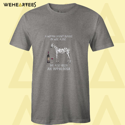 A woman cannot survive on wine alone she also needs an Appaloosa T Shirt