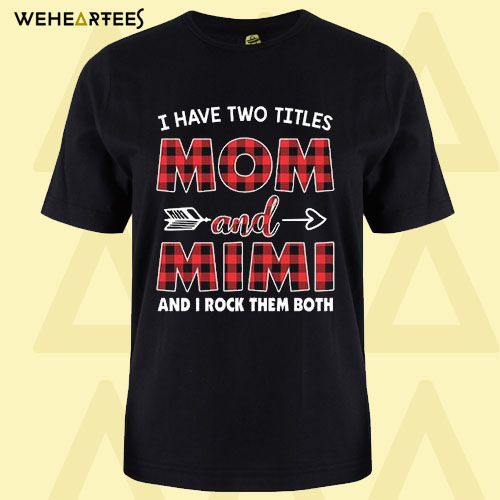 AI Have Two Titles Mom And Mimi T Shirt