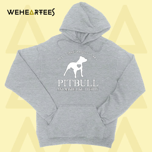 All I Care About is My Pitbull Hoodie