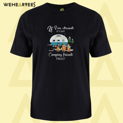 Best price If I'm drunk It's my camping friends fault T shirt