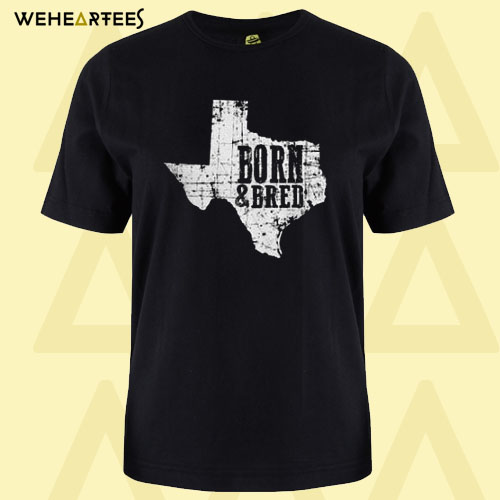 Born and Bred Texas T-shirt