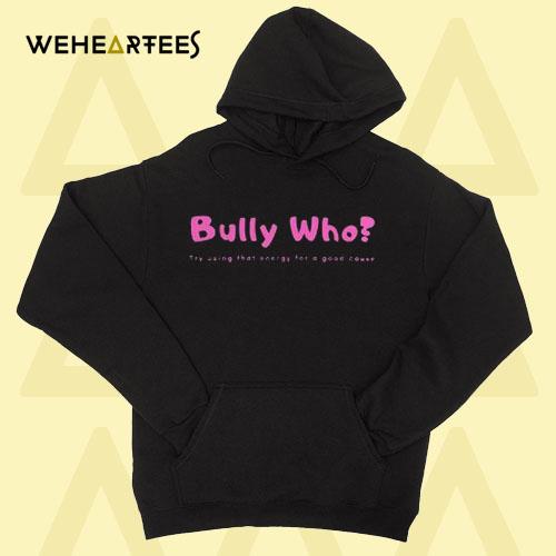 Bully Who Hoodie
