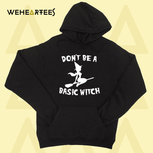 Don't Be A Basic Witch Hoodie