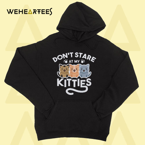 Don't Stare At My Kitties Kittens Hoodie