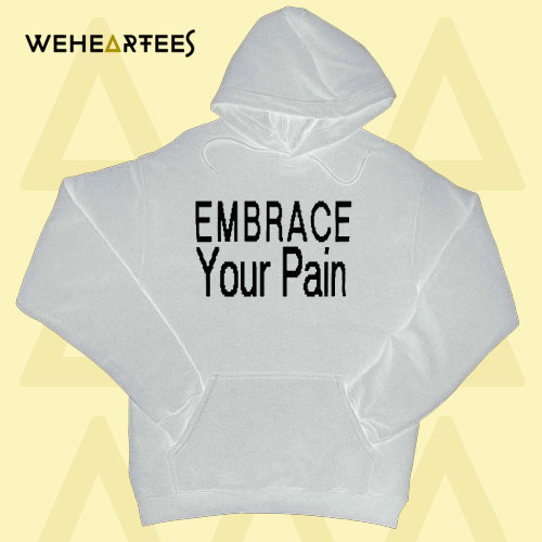 Embrace Your Pain Hoodie