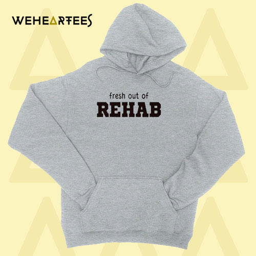 Fresh out of Rehab Hoodie