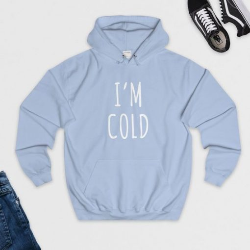 I'm Cold Hoodie