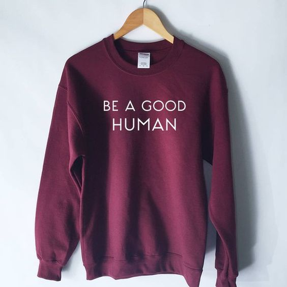 Be a Good Human Sweatshirt DAP