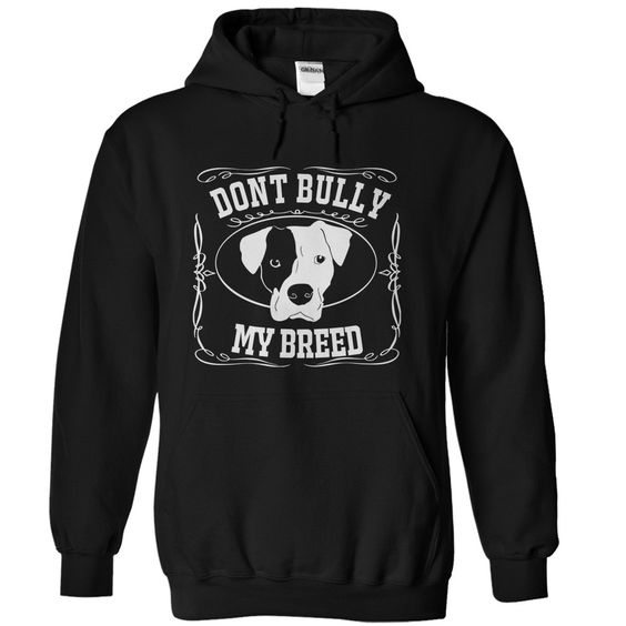 Don't Bully My Breed - T Shirt DAP