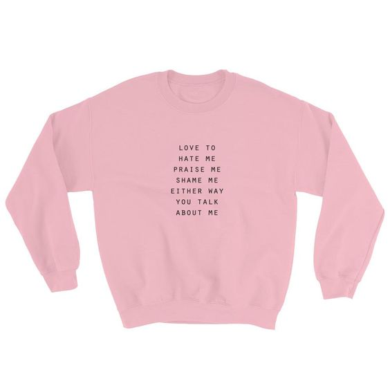 Either Way You Talk About Me Sweatshirt DAP