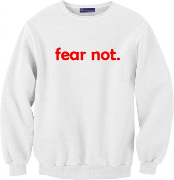 Fear Not Sweatshirt DAP
