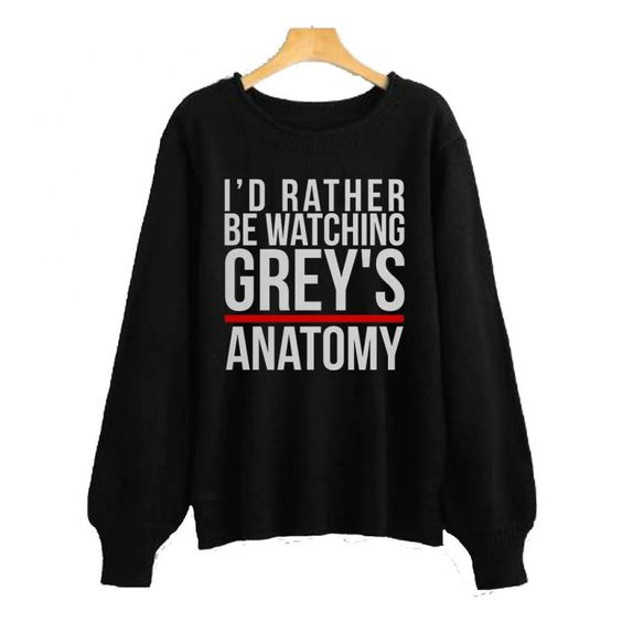 I'd Rather Be Warching Grey's Anatomy Sweatshirt DAP