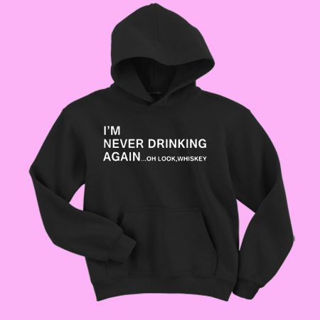 I'm Never Drinking Again Oh Look Whiskey Hoodie DAP