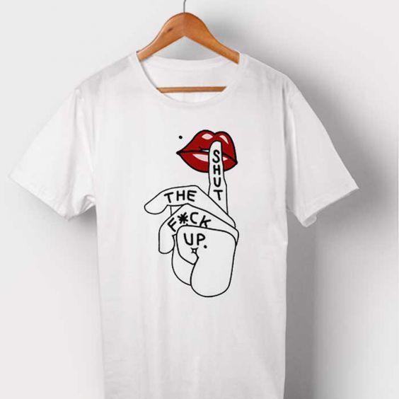 Shut The Fuck up T-shirt DAP