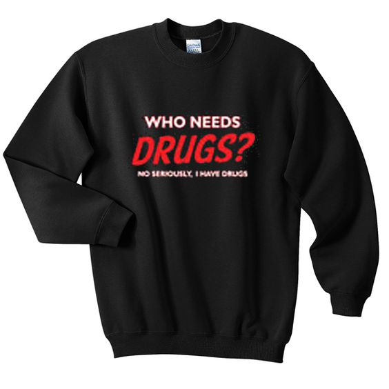 Who needs drugs sweatshirt DAP