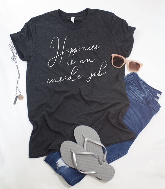 Happiness is an Inside Job T shirt Motivation T-shirtDAP