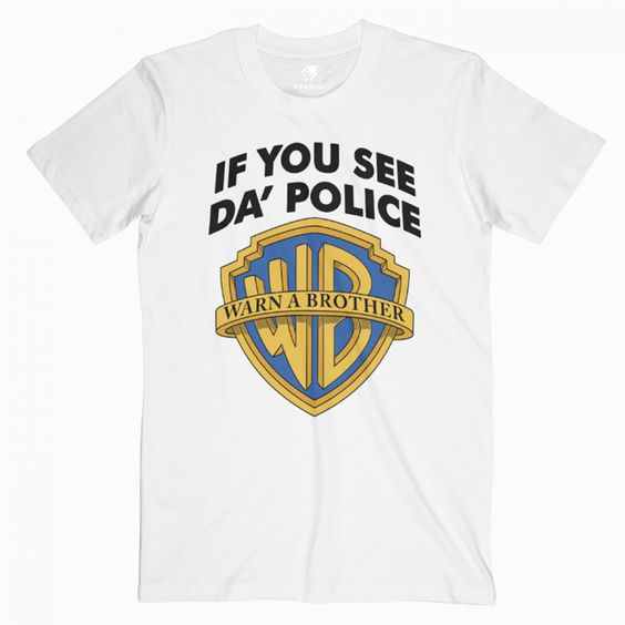 If You See Da Police Warn A Brother T ShirtDAP