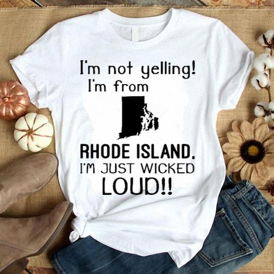 I'm not yelling i'm from Rhode isandTshirtDAP