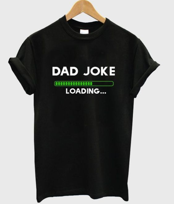 dad joke loading t-shirtDAP