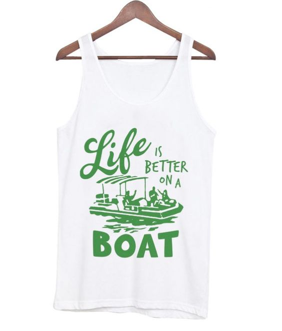 life is better on a boat tank topDAP