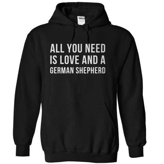 All You Need Is Love And A German Shepherd Hoodie DAP