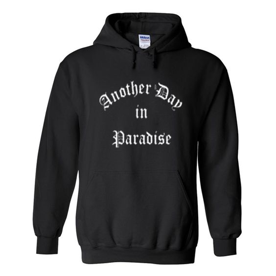Another day in paradise hoodie DAP