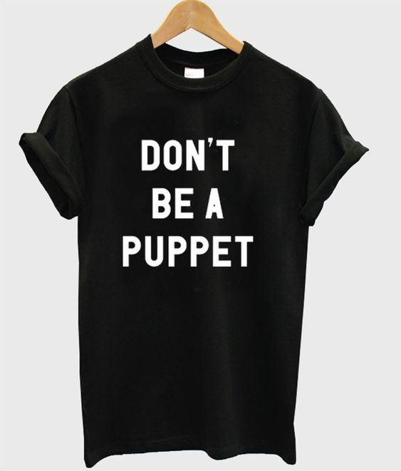 Don't Be A Puppet T-Shirt DAP