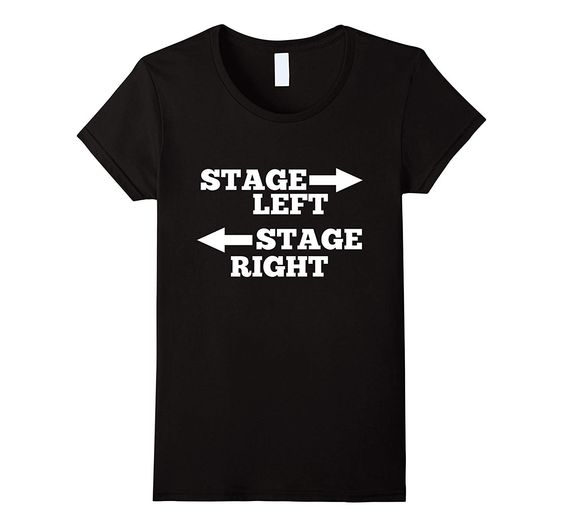 Funny Theatre Stage Left Stage Right T-Shirt DAP