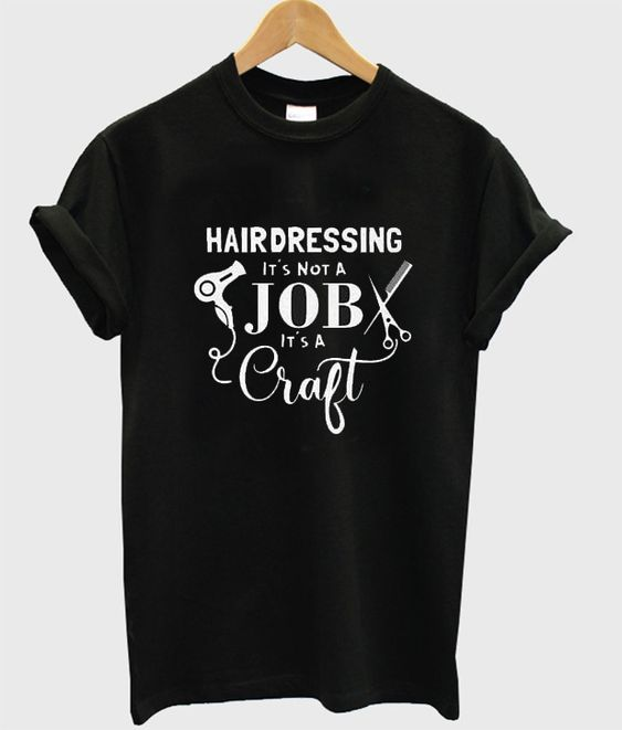 Hairdressing It's Not A Job It's A Craft Salon Dryer T Shirt DAP