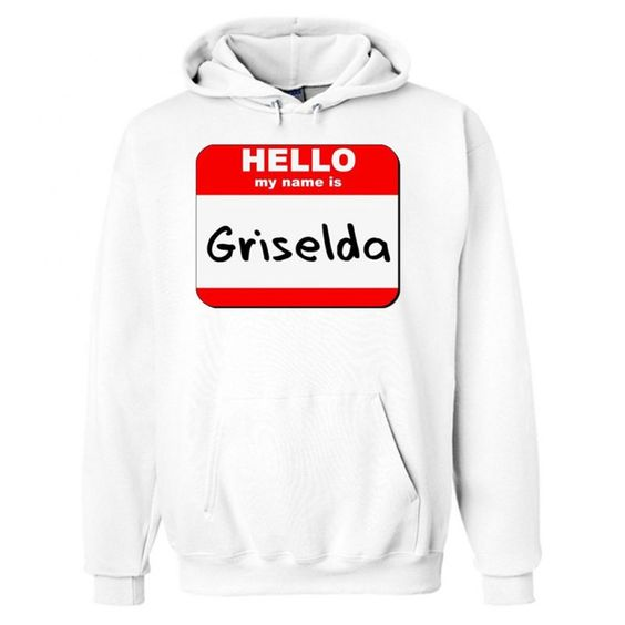 Hello my name is Griselda White Hoodie DAP