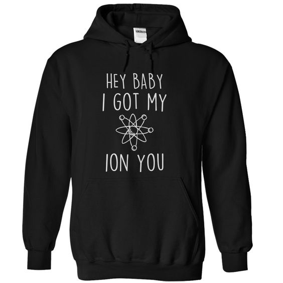 Hey Baby, I Got My Ion You Hoodie DAP