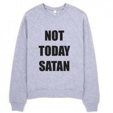 Not Today Satan Hoodies Sweatshirt DAP