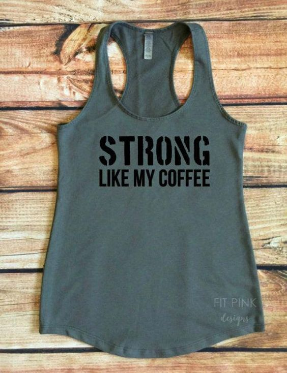 Strong Like My Coffee Workout Tank Top, DAP