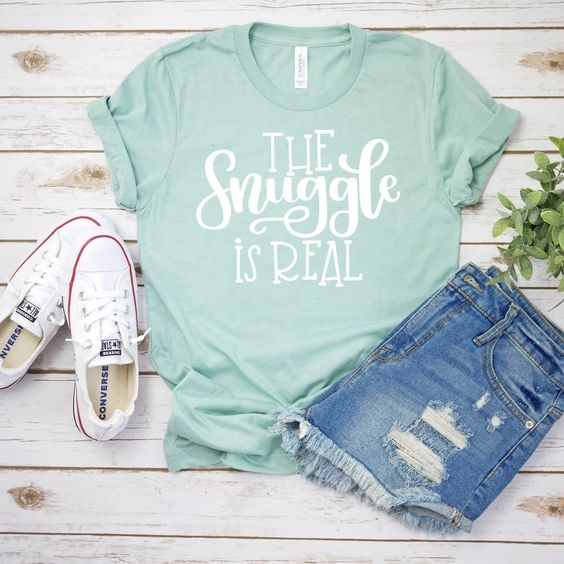 The Snuggle is Real Tee Shirt DAP