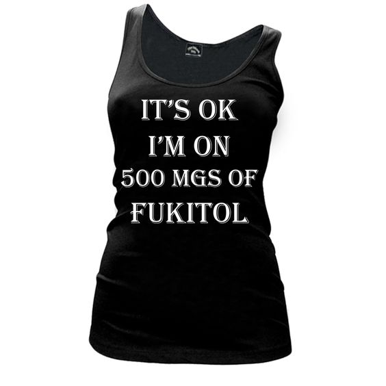 Women'S It'S Ok I'M On 500 Mgs Of Fukitol - Tank Top DAP
