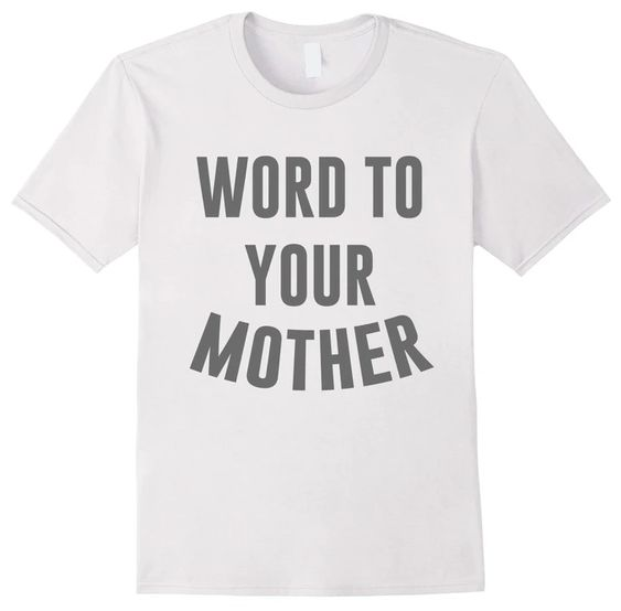 Word To Your Mother T-shirt DAP
