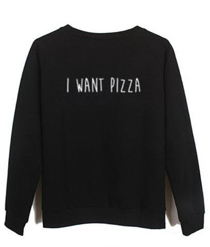 i want pizza Sweatshirt DAP