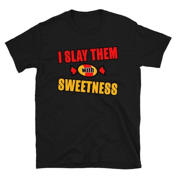 I Slay with Sweetness - Custom T Shirt DAP