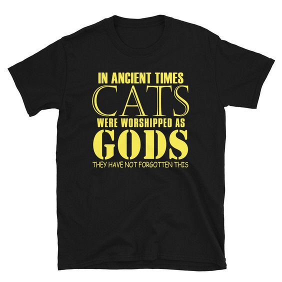 In Ancient Times Cats were worshiped - Custom T Shirt DAP