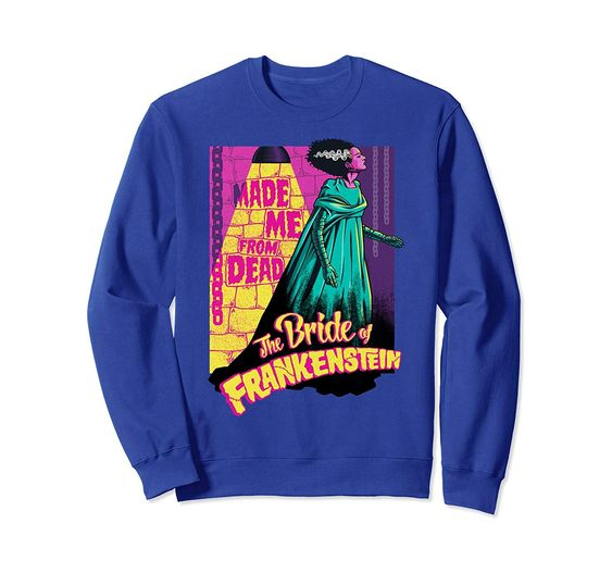 Made Me From Dead Bride Of Frankenstein Sweatshirt DAP