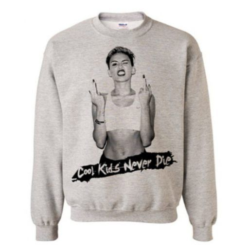 Miley Cyrus Cool Kids Never Die Sweatshirt DAP