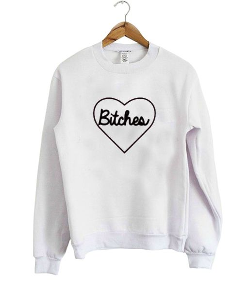 bitches sweatshirt DAP