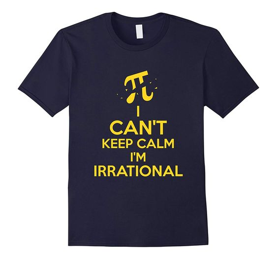 FUNNY CANT KEEP CALM IM IRRATIONAL T-SHIRTDAP